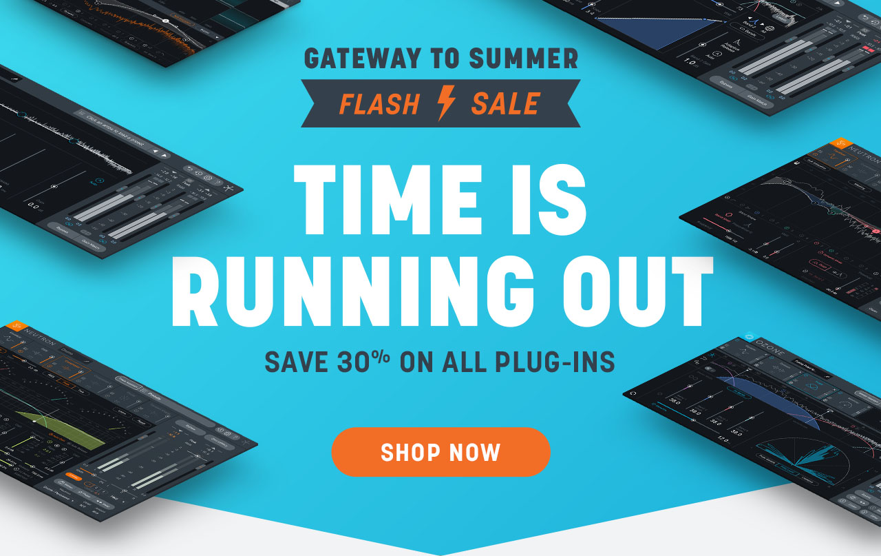 Gateway to Summer Flash Sale: Save 30% on all plug-ins
