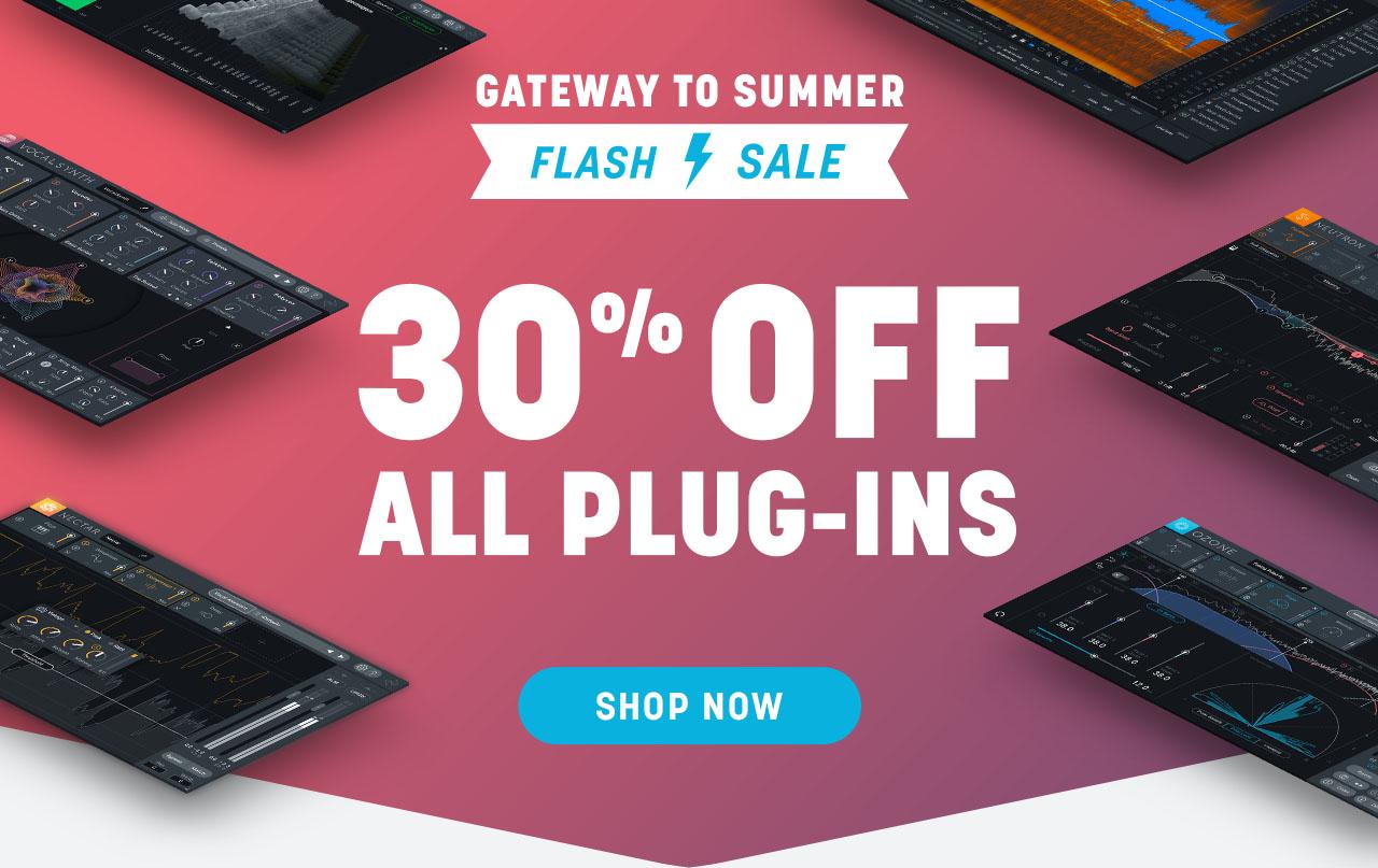 Gateway to Summer Flash Sale: 30% off all plug-ins