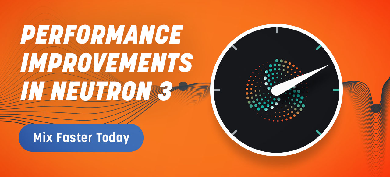Performance Improvements in Neutron 3: Mix Faster Today.